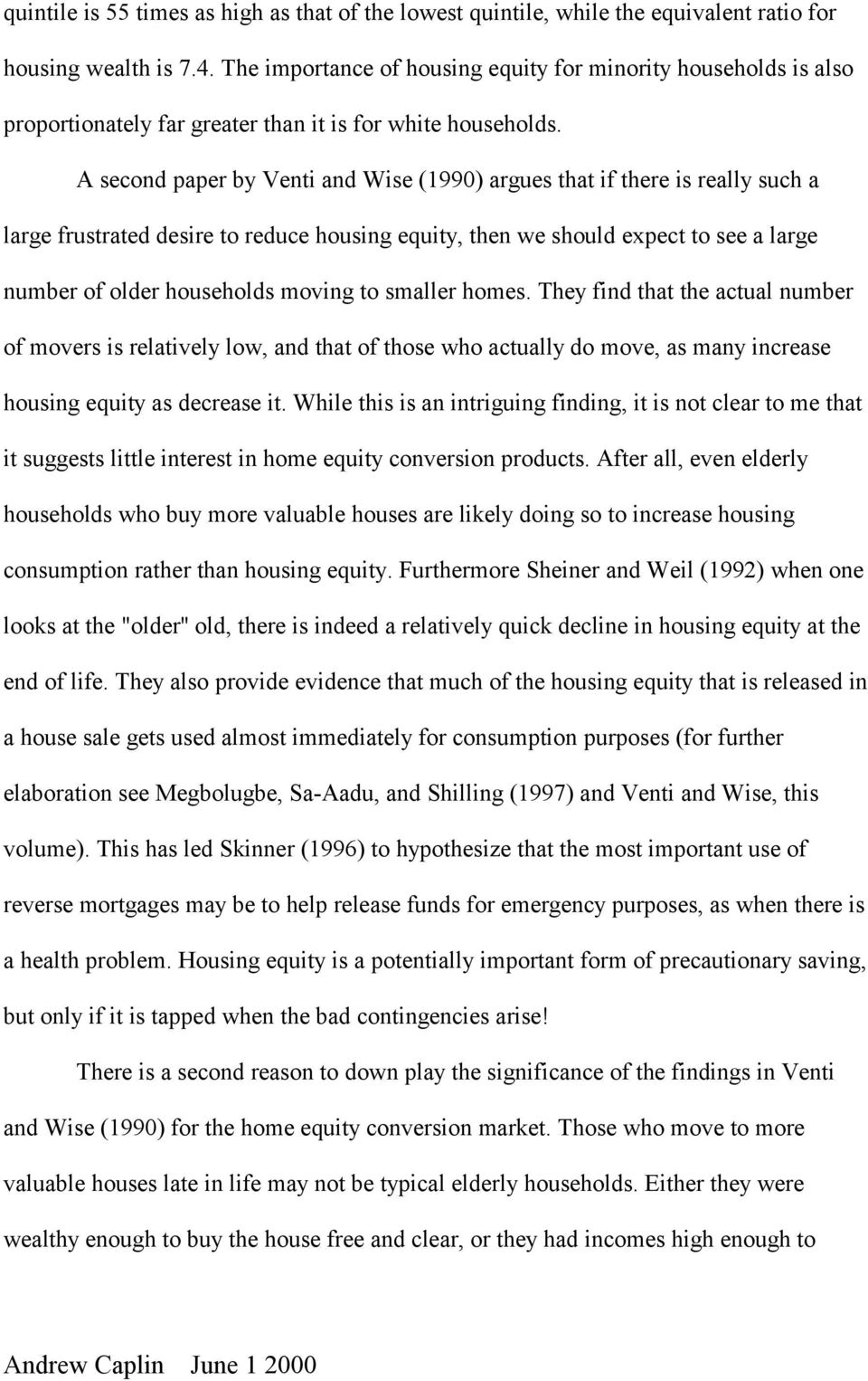 A second paper by Venti and Wise (1990) argues that if there is really such a large frustrated desire to reduce housing equity, then we should expect to see a large number of older households moving
