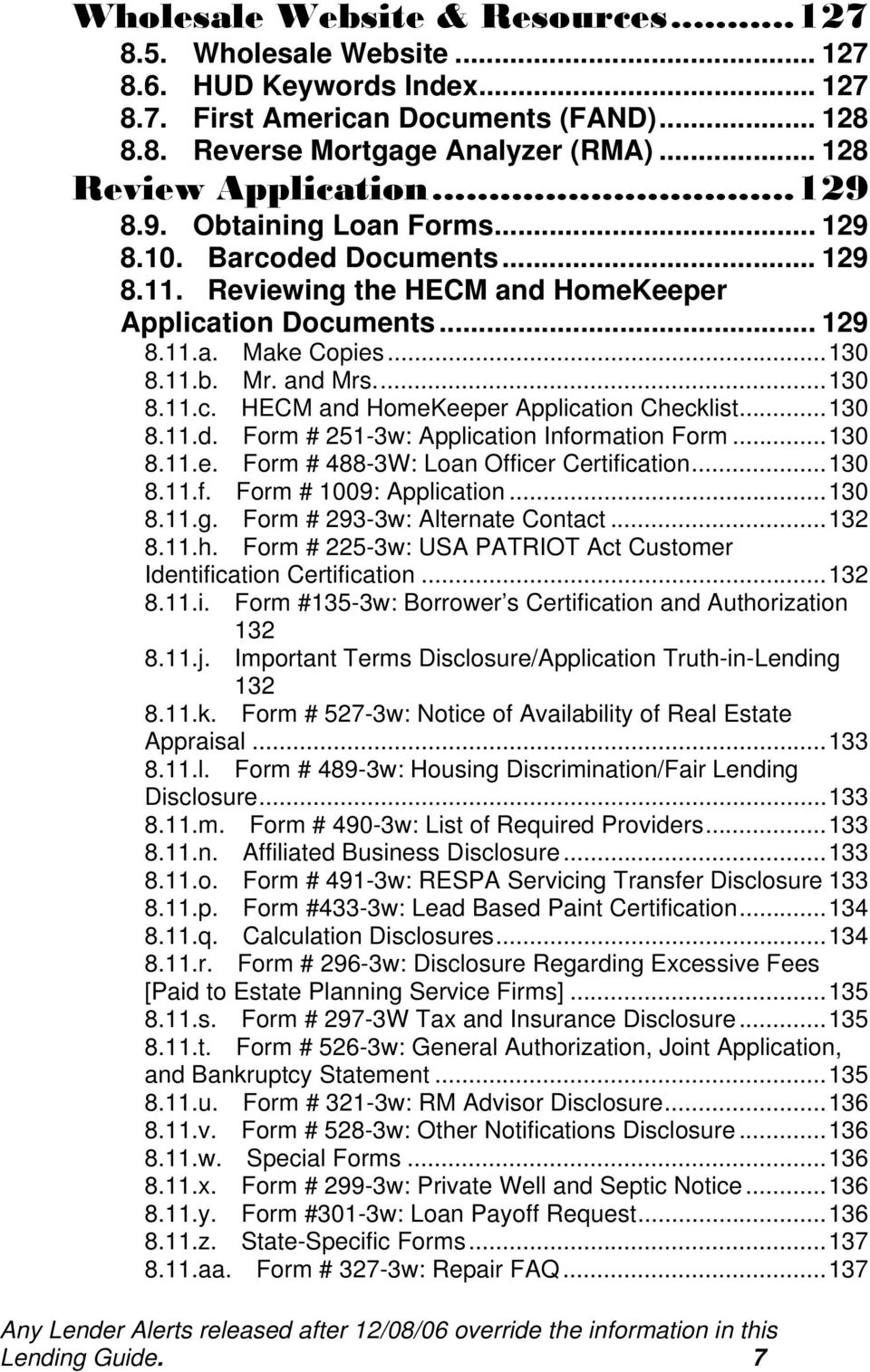 and Mrs...130 8.11.c. HECM and HomeKeeper Application Checklist...130 8.11.d. Form # 251-3w: Application Information Form...130 8.11.e. Form # 488-3W: Loan Officer Certification...130 8.11.f. Form # 1009: Application.