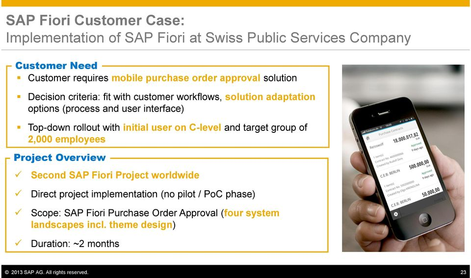 initial user on C-level and target group of 2,000 employees Project Overview Second SAP Fiori Project worldwide Direct project implementation (no