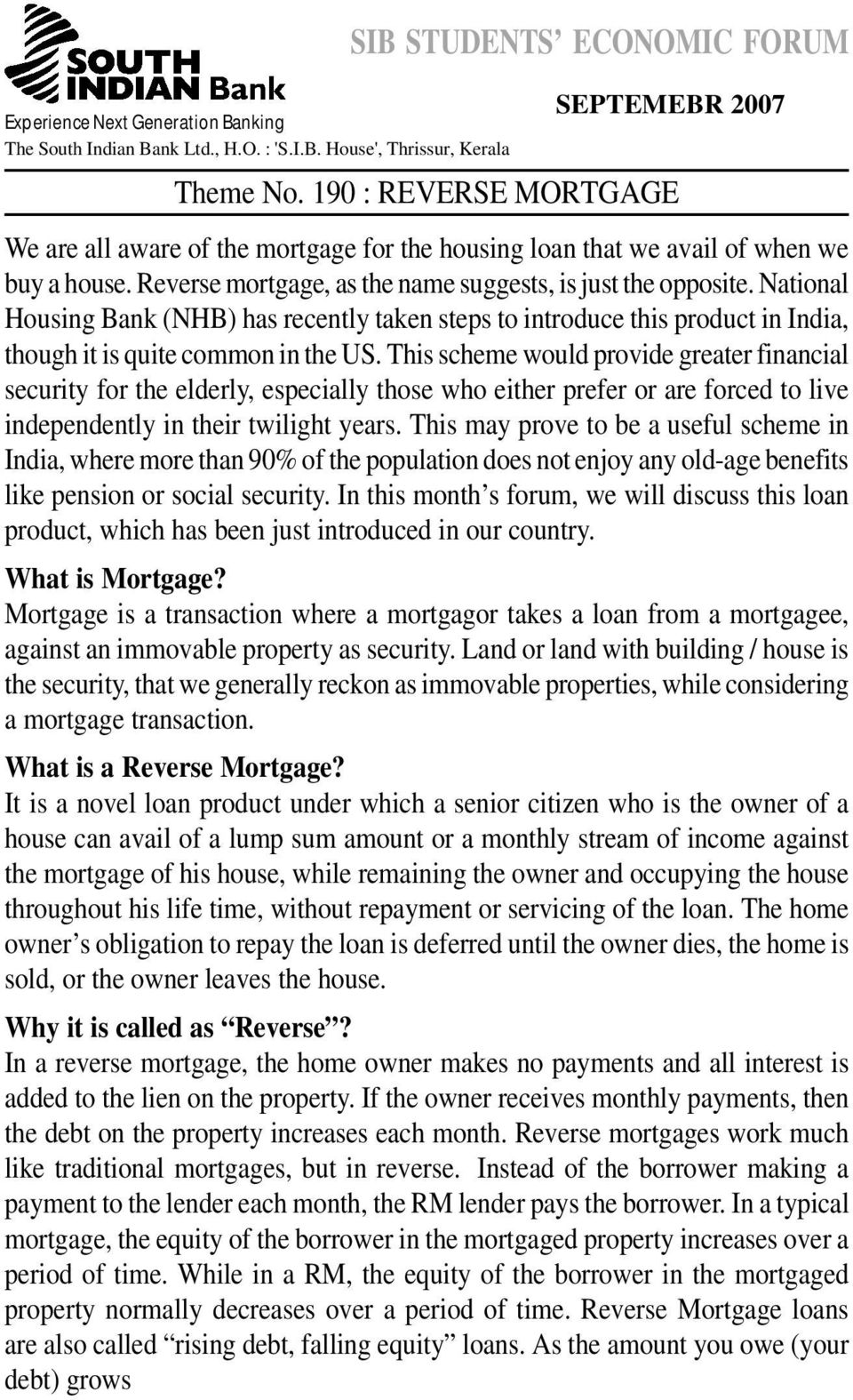 National Housing Bank (NHB) has recently taken steps to introduce this product in India, though it is quite common in the US.
