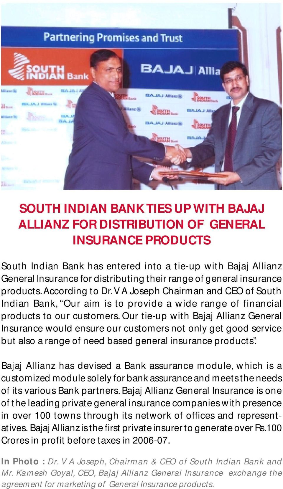 Our tie-up with Bajaj Allianz General Insurance would ensure our customers not only get good service but also a range of need based general insurance products.