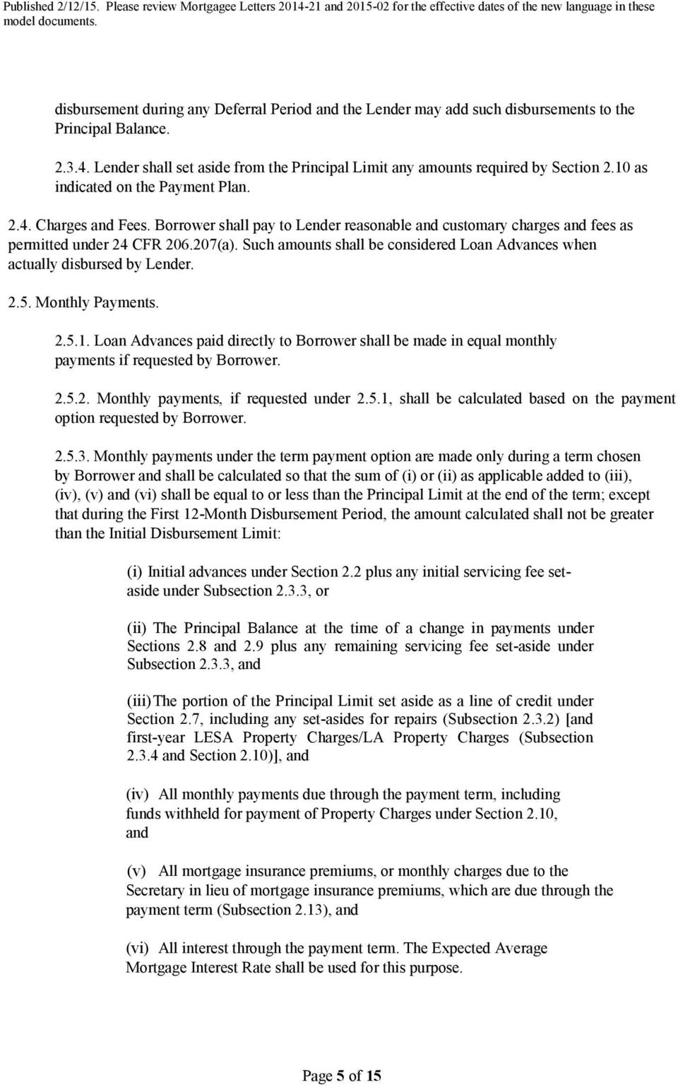 Such amounts shall be considered Loan Advances when actually disbursed by Lender. 2.5. Monthly Payments. 2.5.1.