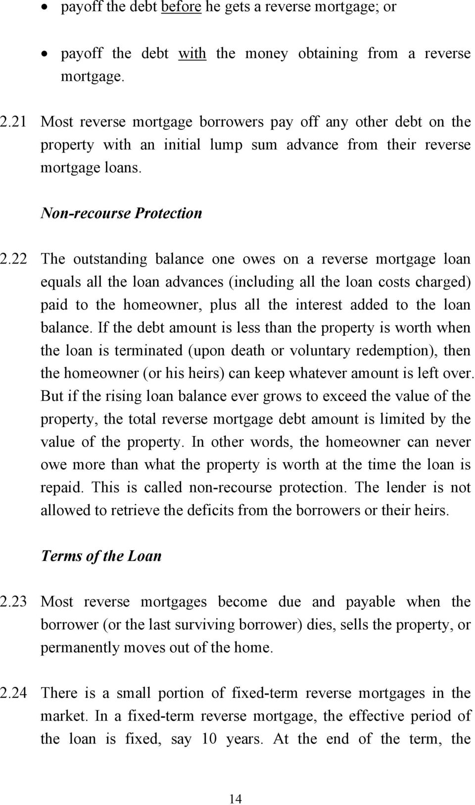22 The outstanding balance one owes on a reverse mortgage loan equals all the loan advances (including all the loan costs charged) paid to the homeowner, plus all the interest added to the loan