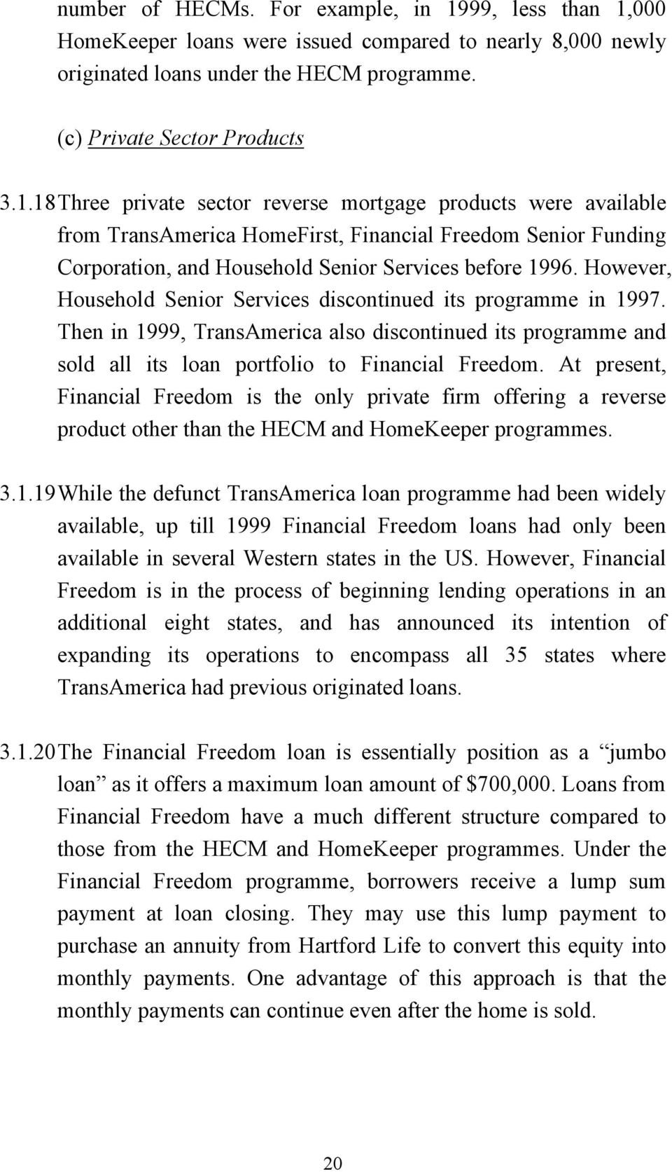 However, Household Senior Services discontinued its programme in 1997. Then in 1999, TransAmerica also discontinued its programme and sold all its loan portfolio to Financial Freedom.