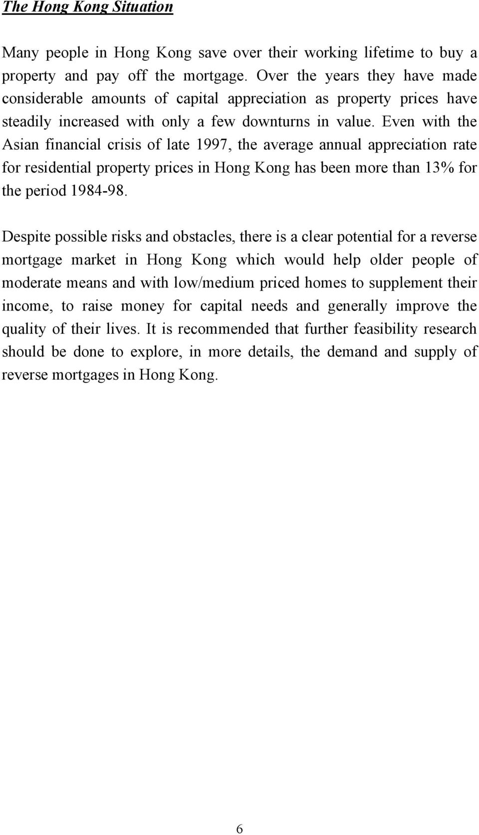 Even with the Asian financial crisis of late 1997, the average annual appreciation rate for residential property prices in Hong Kong has been more than 13% for the period 1984-98.