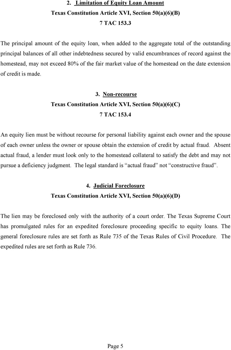 homestead, may not exceed 80% of the fair market value of the homestead on the date extension of credit is made. 3. Non-recourse Texas Constitution Article XVI, Section 50(a)(6)(C) 7 TAC 153.