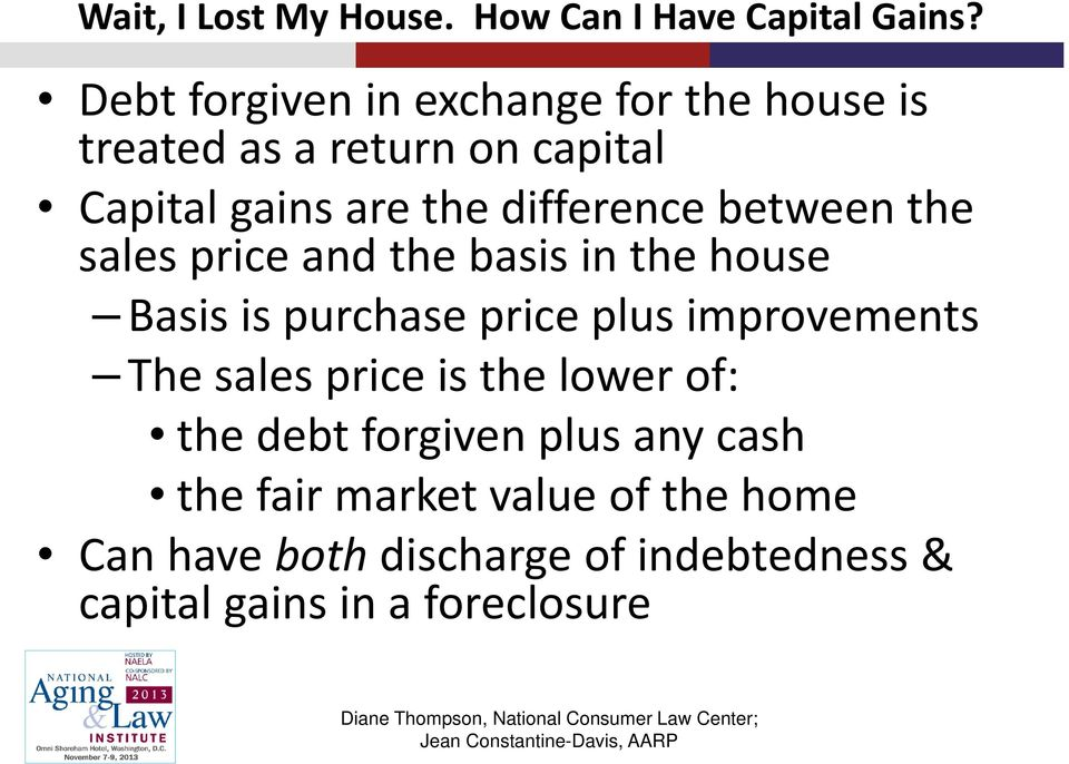 difference between the sales price and the basis in the house Basis is purchase price plus improvements
