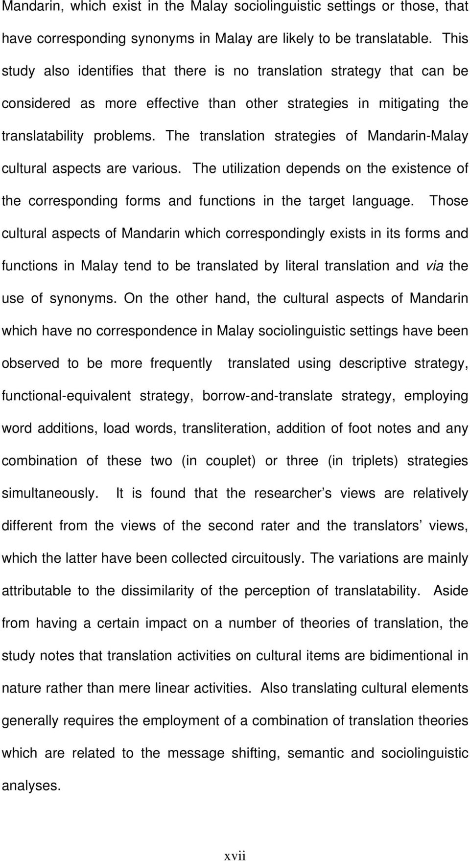 The translation strategies of Mandarin-Malay cultural aspects are various. The utilization depends on the existence of the corresponding forms and functions in the target language.
