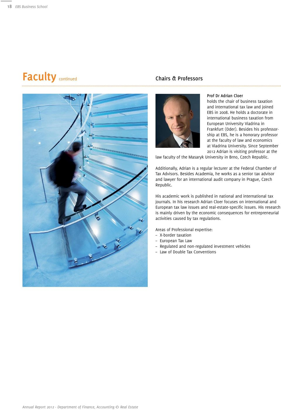 Besides his professorship at EBS, he is a honorary professor at the faculty of law and economics at Viadrina University.
