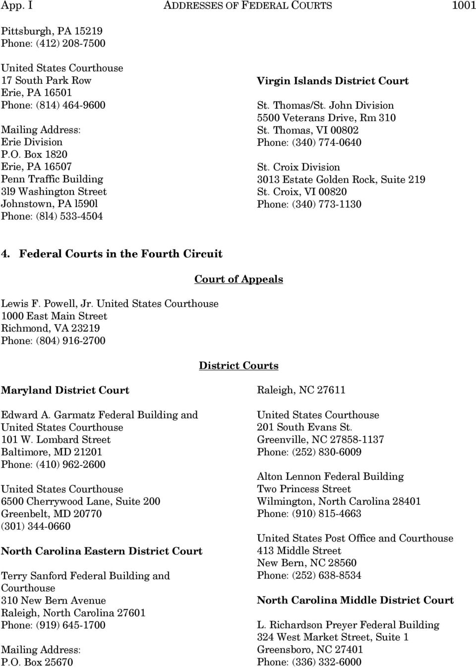 Federal Courts in the Fourth Circuit Lewis F. Powell, Jr. 1000 East Main Street Richmond, VA 23219 Phone: (804) 916-2700 Court of Appeals District Courts Maryland District Court Edward A.