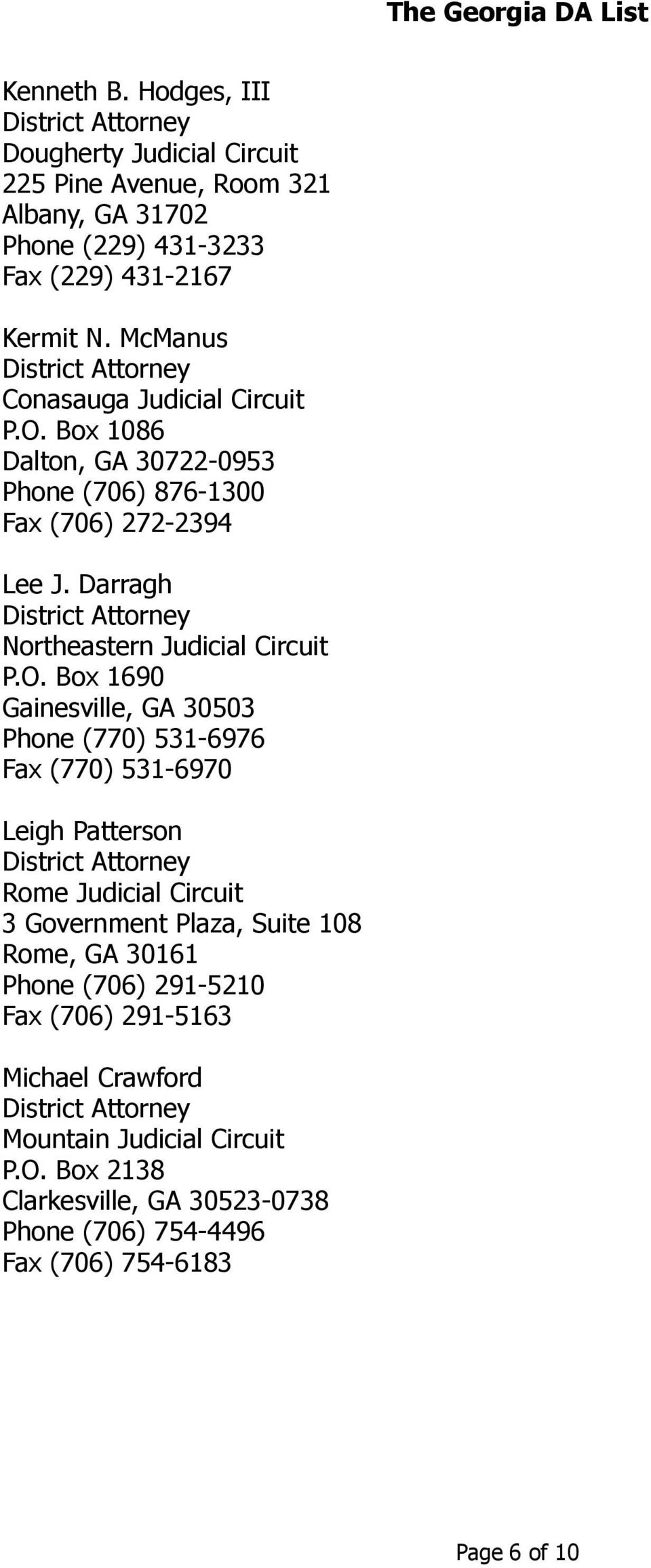 O. Box 1690 Gainesville, GA 30503 Phone (770) 531-6976 Fax (770) 531-6970 Leigh Patterson Rome Judicial Circuit 3 Government Plaza, Suite 108 Rome, GA 30161