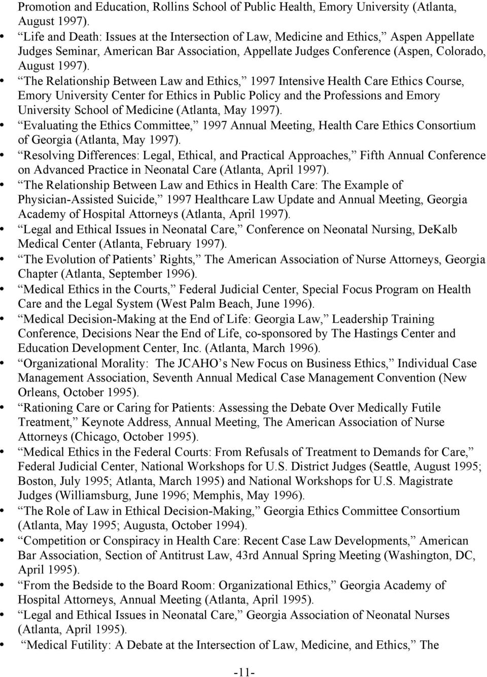The Relationship Between Law and Ethics, 1997 Intensive Health Care Ethics Course, Emory University Center for Ethics in Public Policy and the Professions and Emory University School of Medicine