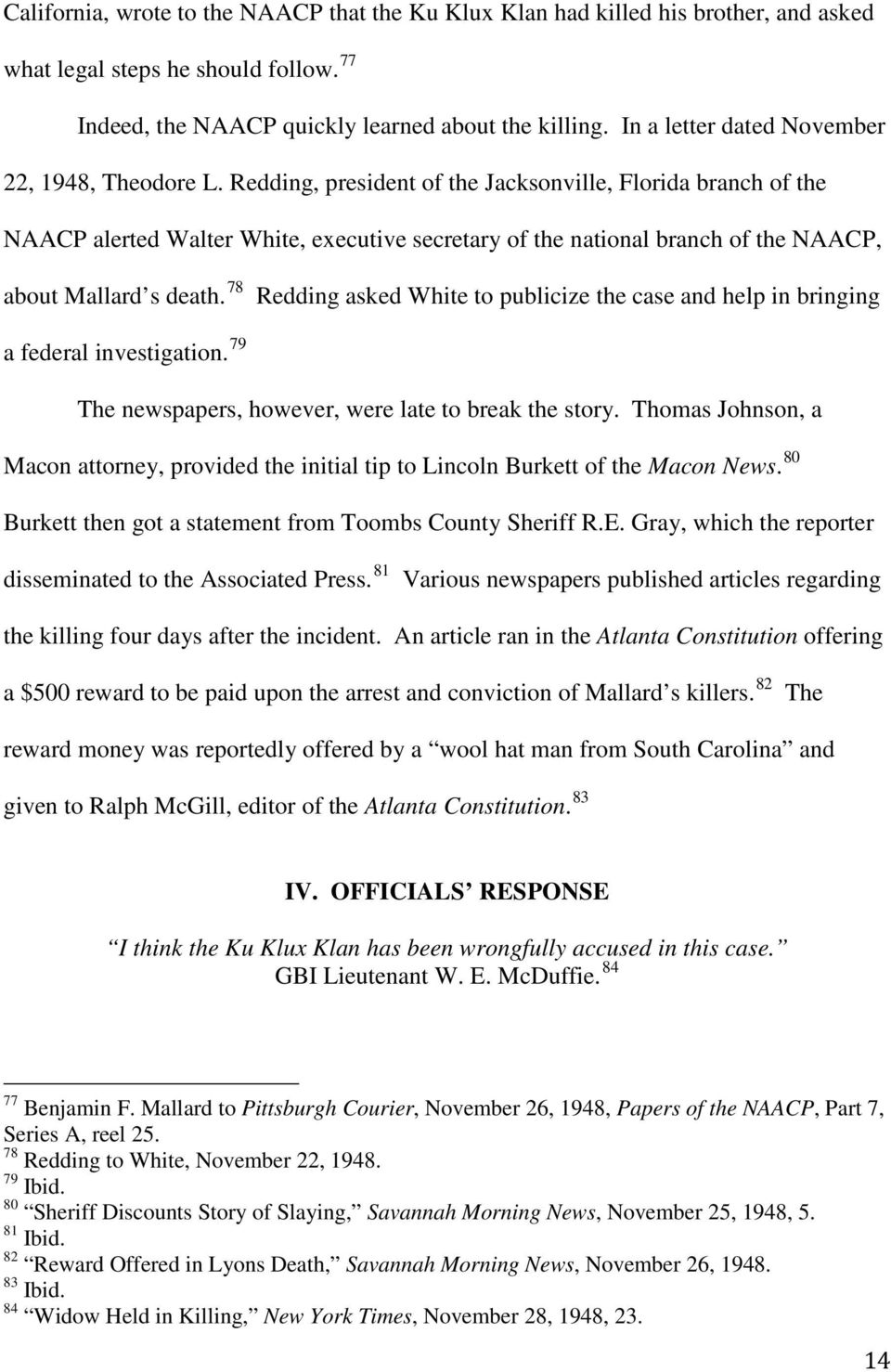 Redding, president of the Jacksonville, Florida branch of the NAACP alerted Walter White, executive secretary of the national branch of the NAACP, about Mallard s death.