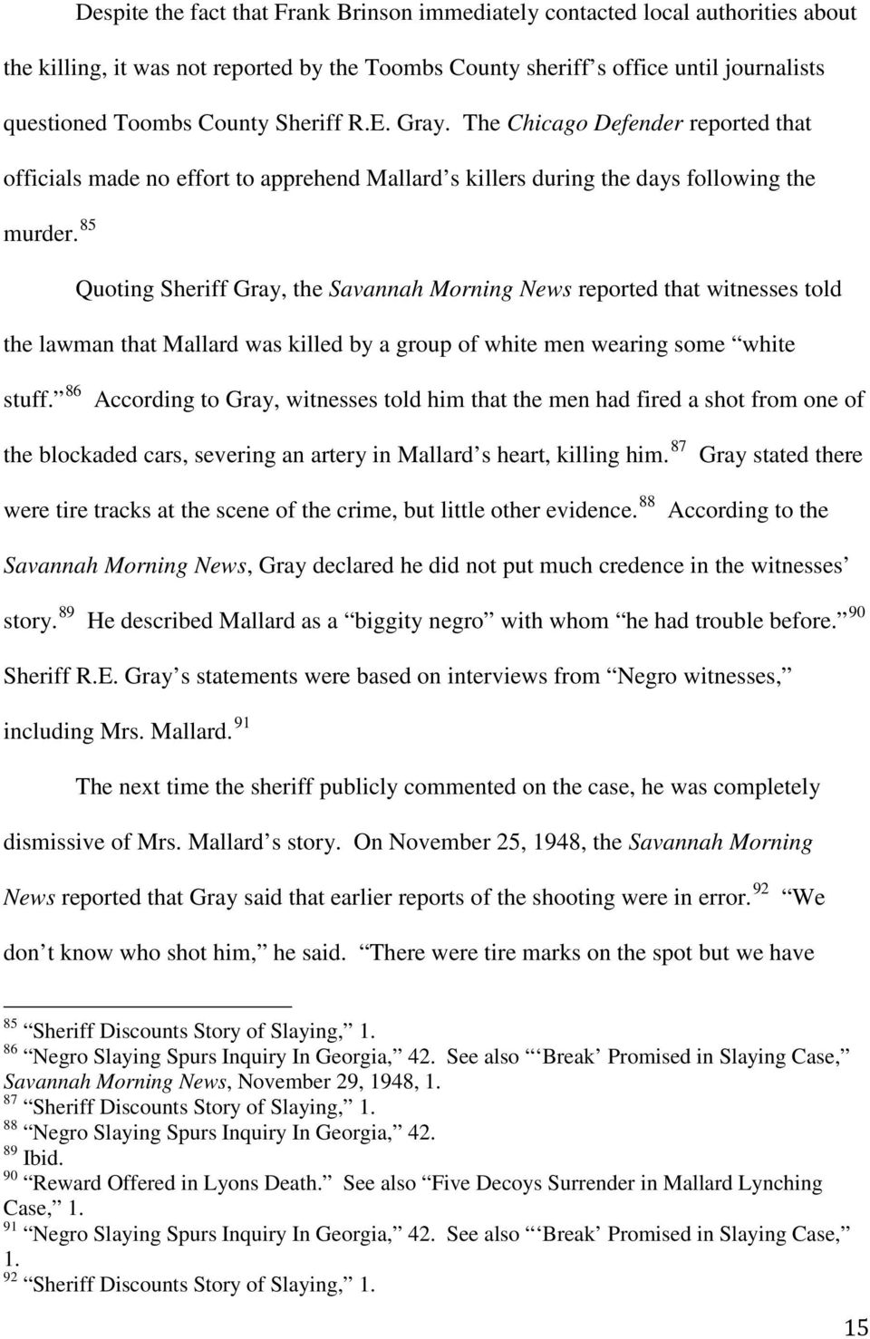 85 Quoting Sheriff Gray, the Savannah Morning News reported that witnesses told the lawman that Mallard was killed by a group of white men wearing some white stuff.
