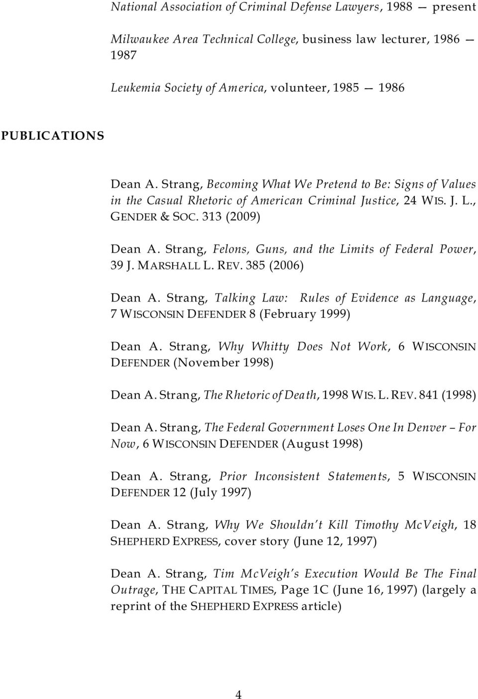 Strang, Felons, Guns, and the Limits of Federal Power, 39 J. MARSHALL L. REV. 385 (2006) Dean A. Strang, Talking Law: Rules of Evidence as Language, 7 WISCONSIN DEFENDER 8 (February 1999) Dean A.