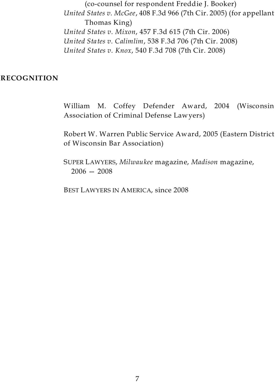 2008) RECOGNITION William M. Coffey Defender Award, 2004 (Wisconsin Association of Criminal Defense Lawyers) Robert W.