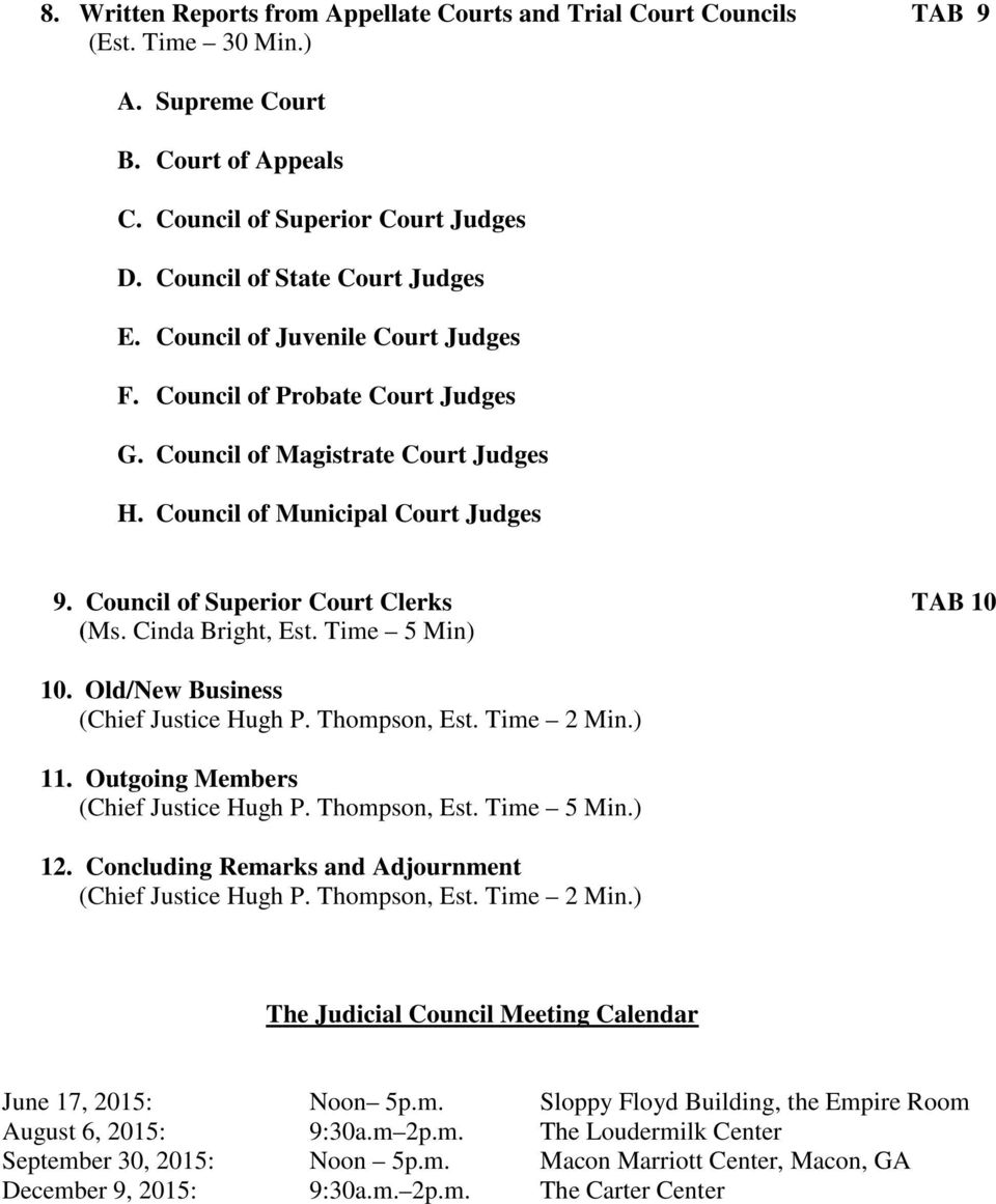 Cinda Bright, Est. Time 5 Min) 10. Old/New Business (Chief Justice Hugh P. Thompson, Est. Time 2 Min.) 11. Outgoing Members (Chief Justice Hugh P. Thompson, Est. Time 5 Min.) 12.