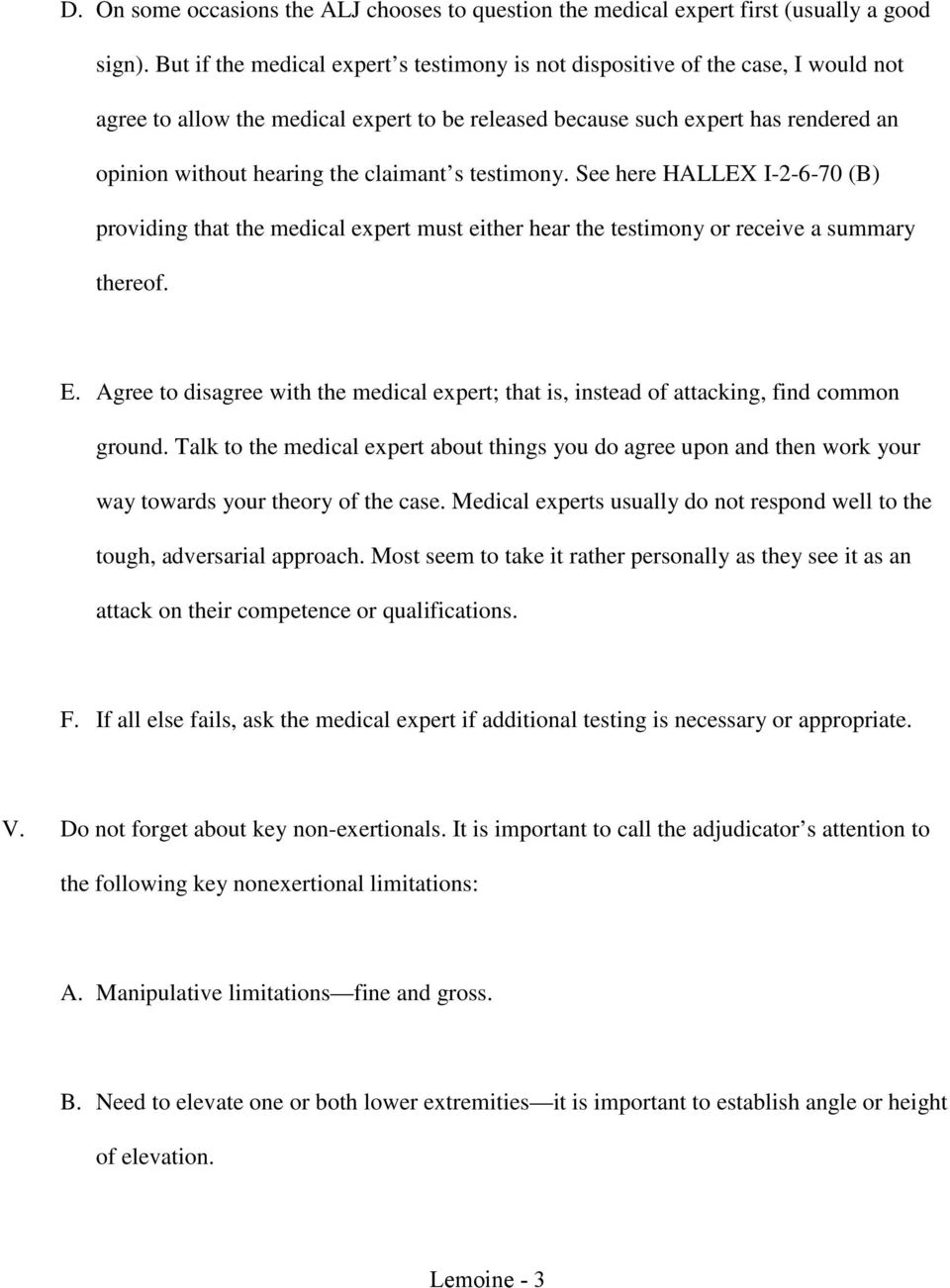 claimant s testimony. See here HALLEX I-2-6-70 (B) providing that the medical expert must either hear the testimony or receive a summary thereof. E.