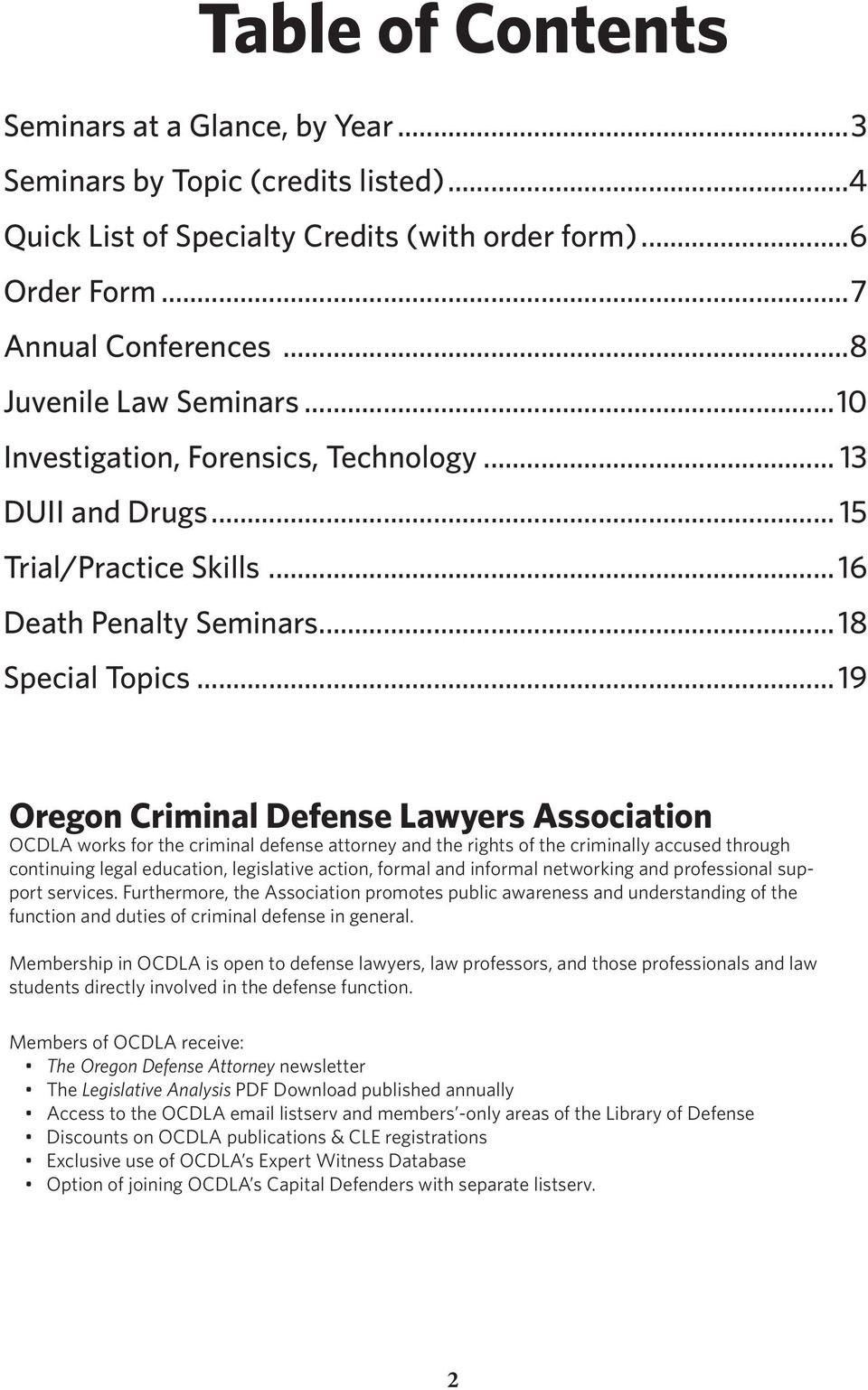 .. 19 Oregon Criminal Defense Lawyers Association OCDLA works for the criminal defense attorney and the rights of the criminally accused through continuing legal education, legislative action, formal