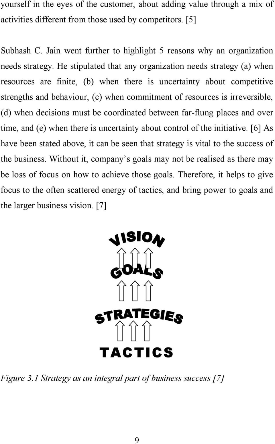 He stipulated that any organization needs strategy (a) when resources are finite, (b) when there is uncertainty about competitive strengths and behaviour, (c) when commitment of resources is
