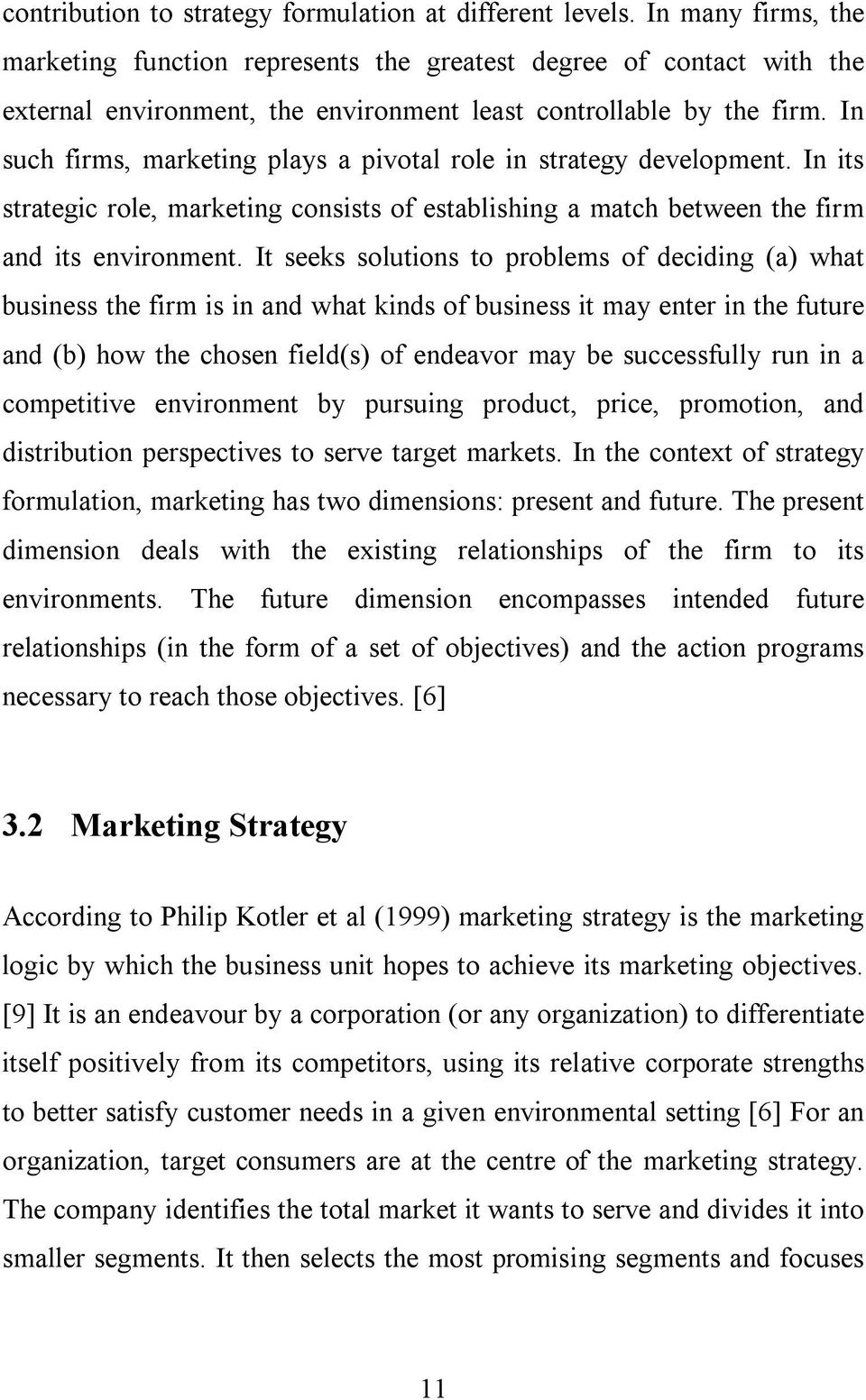 In such firms, marketing plays a pivotal role in strategy development. In its strategic role, marketing consists of establishing a match between the firm and its environment.