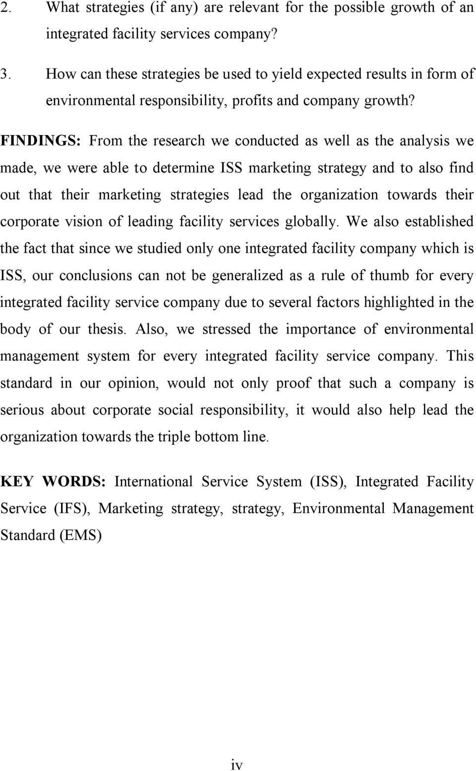 FINDINGS: From the research we conducted as well as the analysis we made, we were able to determine ISS marketing strategy and to also find out that their marketing strategies lead the organization