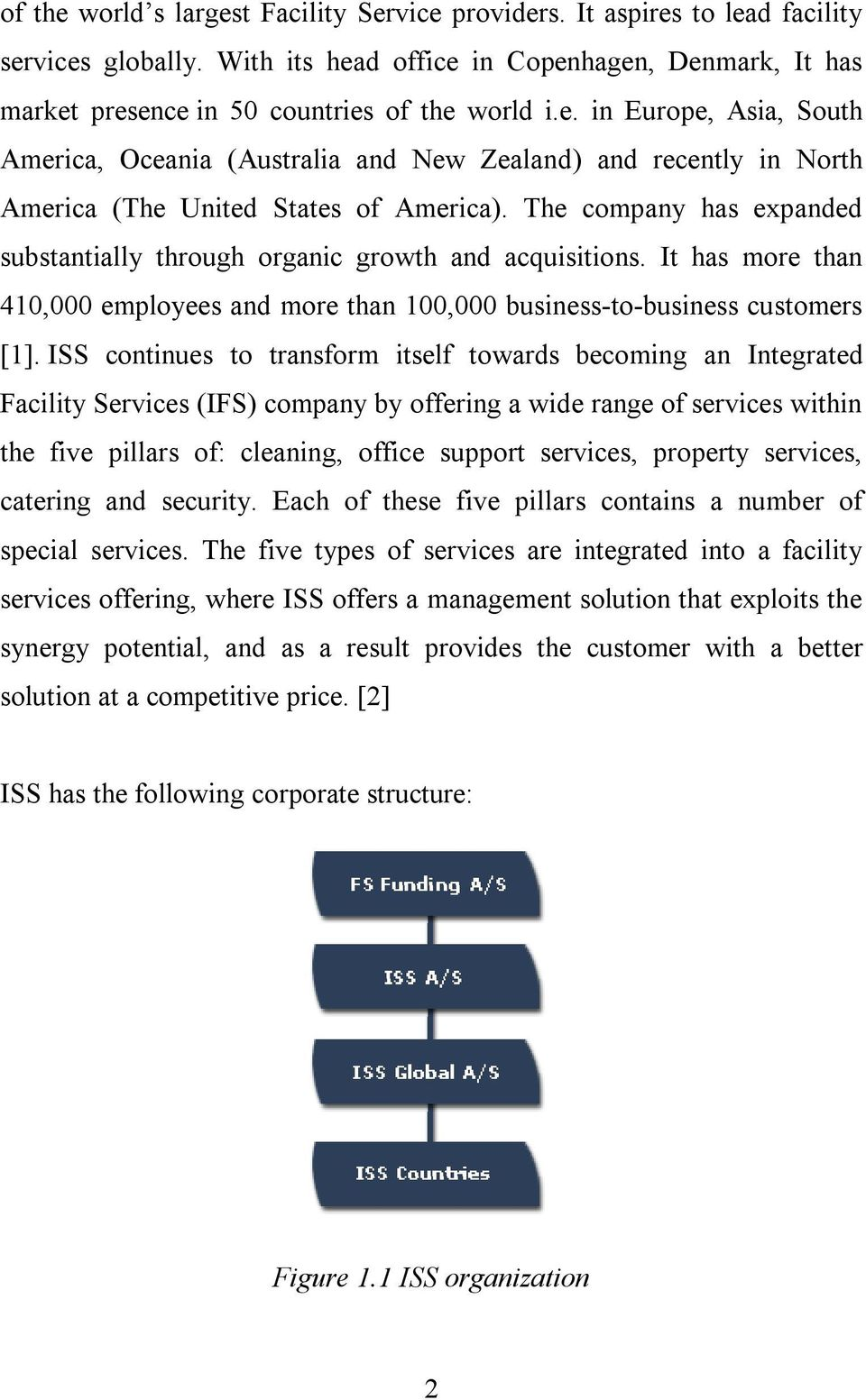 ISS continues to transform itself towards becoming an Integrated Facility Services (IFS) company by offering a wide range of services within the five pillars of: cleaning, office support services,