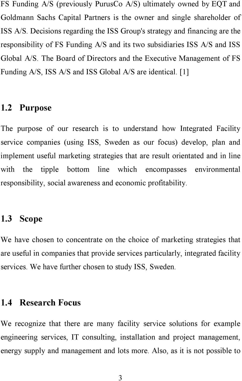 The Board of Directors and the Executive Management of FS Funding A/S, ISS A/S and ISS Global A/S are identical. [1] 1.