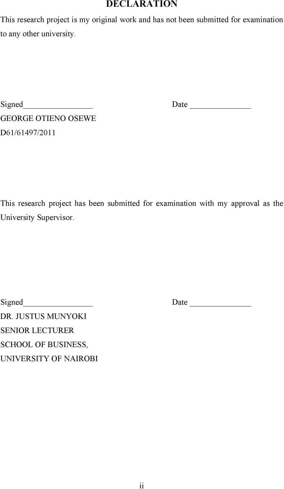 Signed GEORGE OTIENO OSEWE D61/61497/2011 Date This research project has been submitted