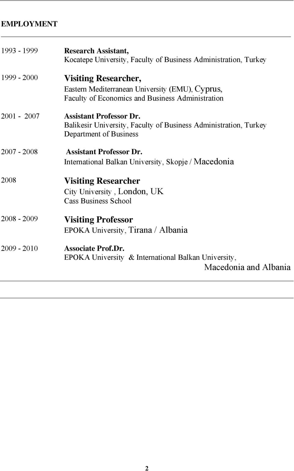 Balikesir University, Faculty of Business Administration, Turkey Department of Business 2007-2008 Assistant Professor Dr.