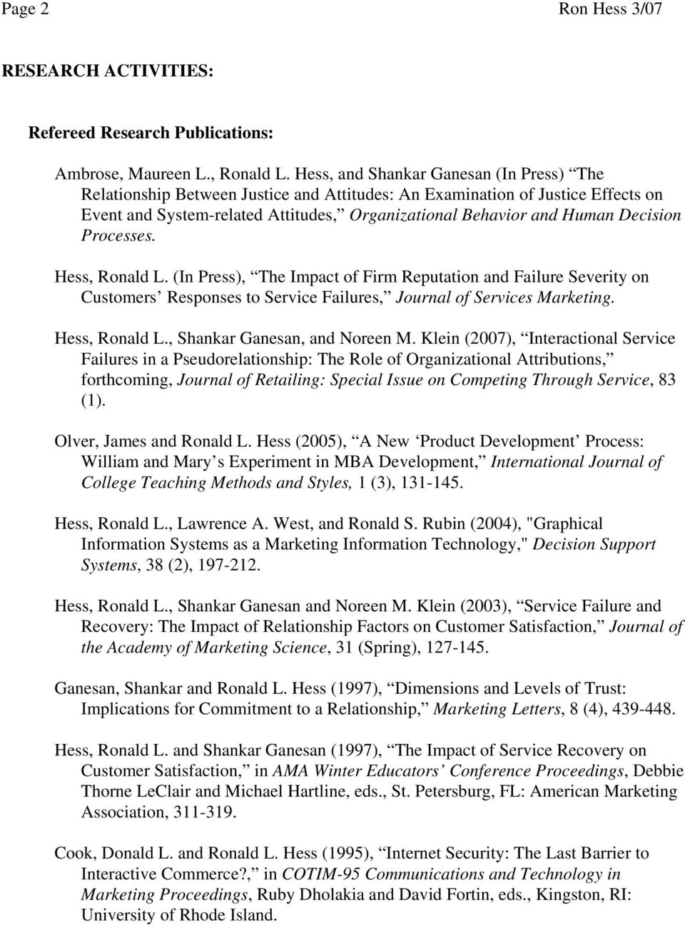 Decision Processes. Hess, Ronald L. (In Press), The Impact of Firm Reputation and Failure Severity on Customers Responses to Service Failures, Journal of Services Marketing. Hess, Ronald L., Shankar Ganesan, and Noreen M.