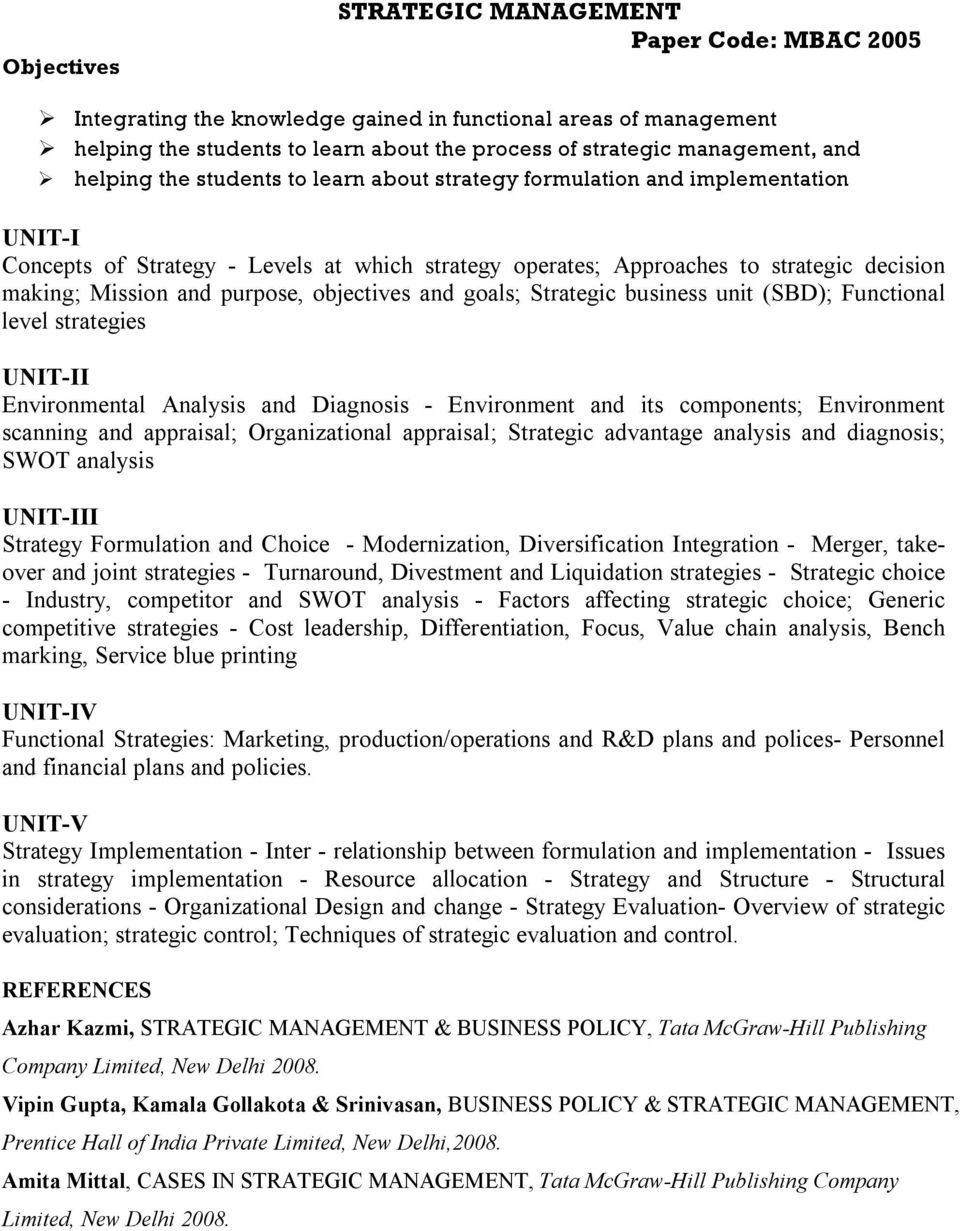 objectives and goals; Strategic business unit (SBD); Functional level strategies UNIT-II Environmental Analysis and Diagnosis - Environment and its components; Environment scanning and appraisal;