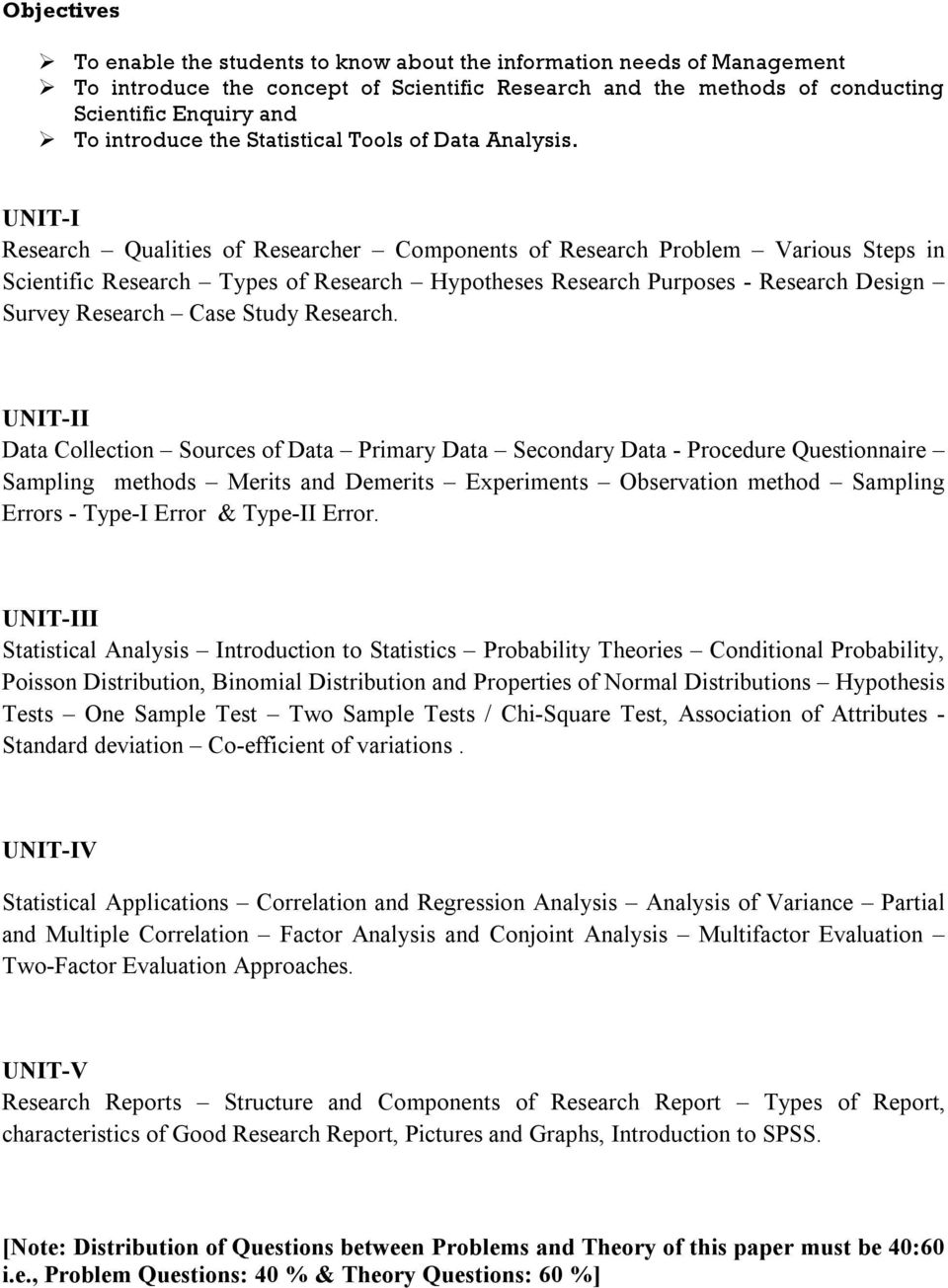 UNIT-I Research Qualities of Researcher Components of Research Problem Various Steps in Scientific Research Types of Research Hypotheses Research Purposes - Research Design Survey Research Case Study