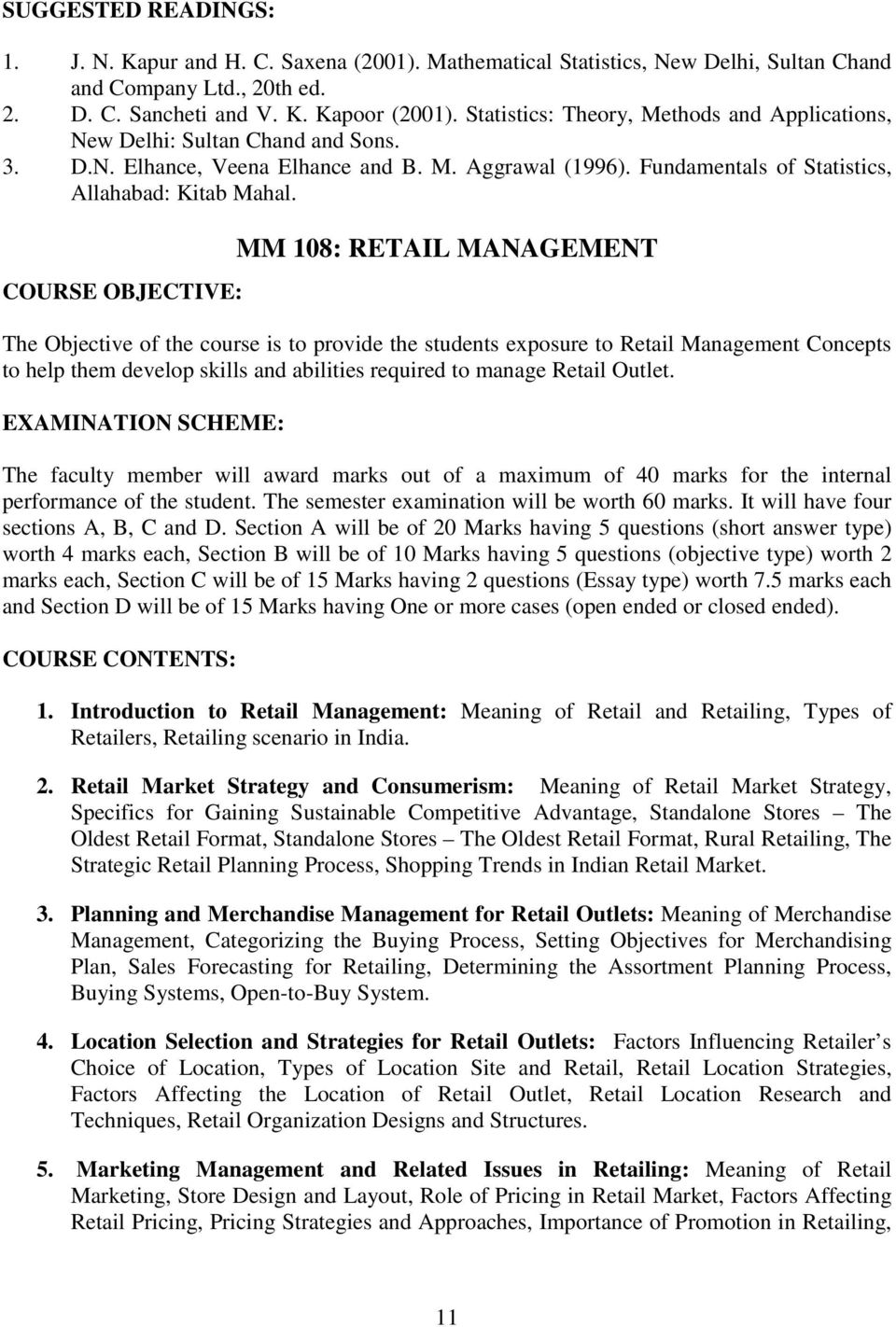 MM 108: RETAIL MANAGEMENT The Objective of the course is to provide the students exposure to Retail Management Concepts to help them develop skills and abilities required to manage Retail Outlet.
