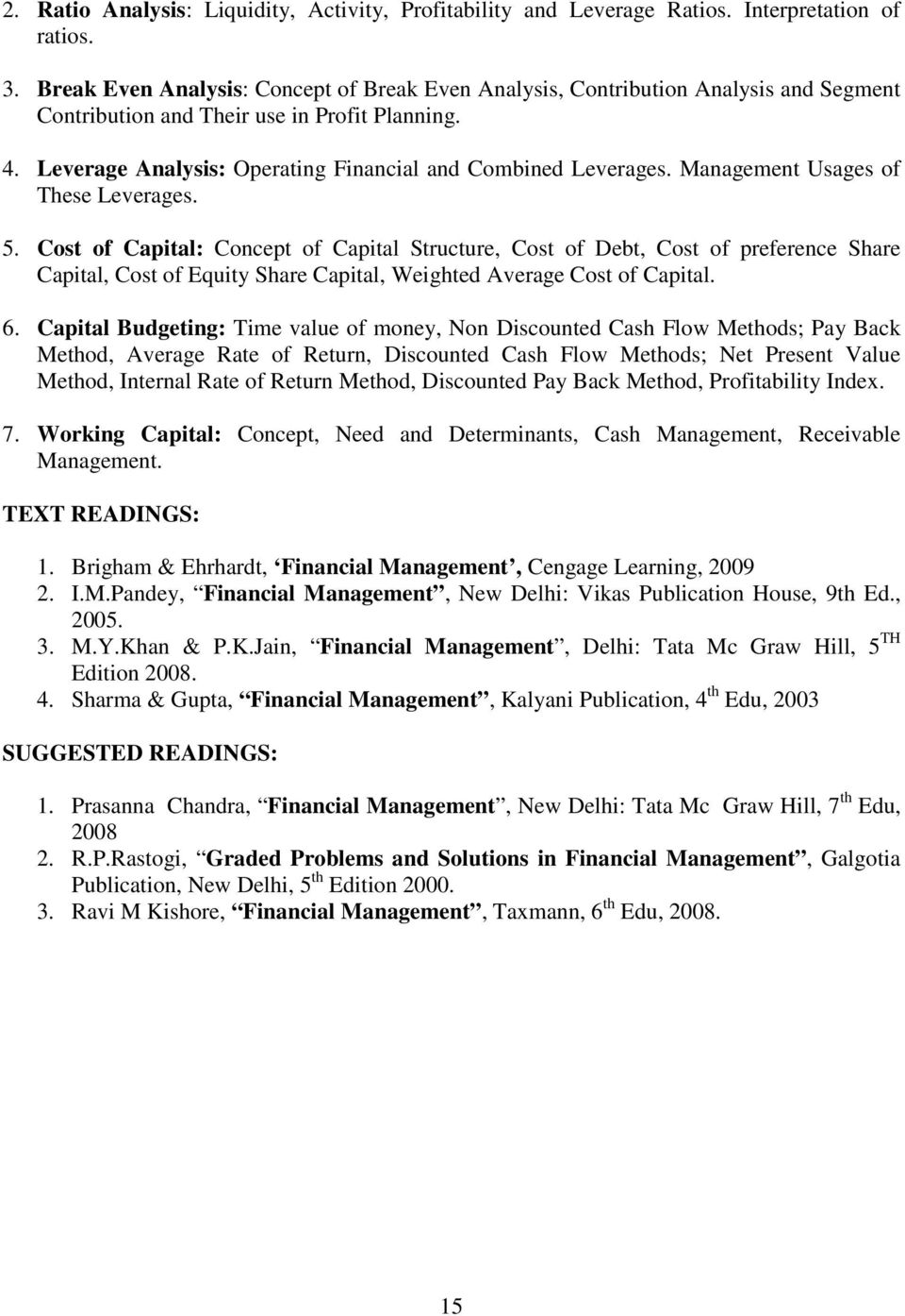 Management Usages of These Leverages. 5. Cost of Capital: Concept of Capital Structure, Cost of Debt, Cost of preference Share Capital, Cost of Equity Share Capital, Weighted Average Cost of Capital.