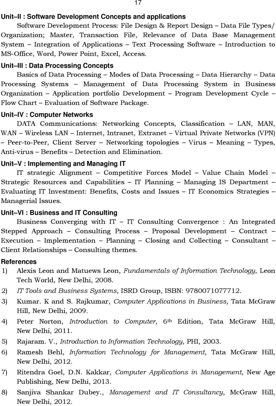 Unit III : Data Processing Concepts Basics of Data Processing Modes of Data Processing Data Hierarchy Data Processing Systems Management of Data Processing System in Business Organization Application