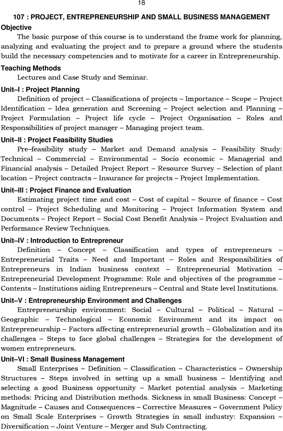 Unit I : Project Planning Definition of project Classifications of projects Importance Scope Project Identification Idea generation and Screening Project selection and Planning Project Formulation