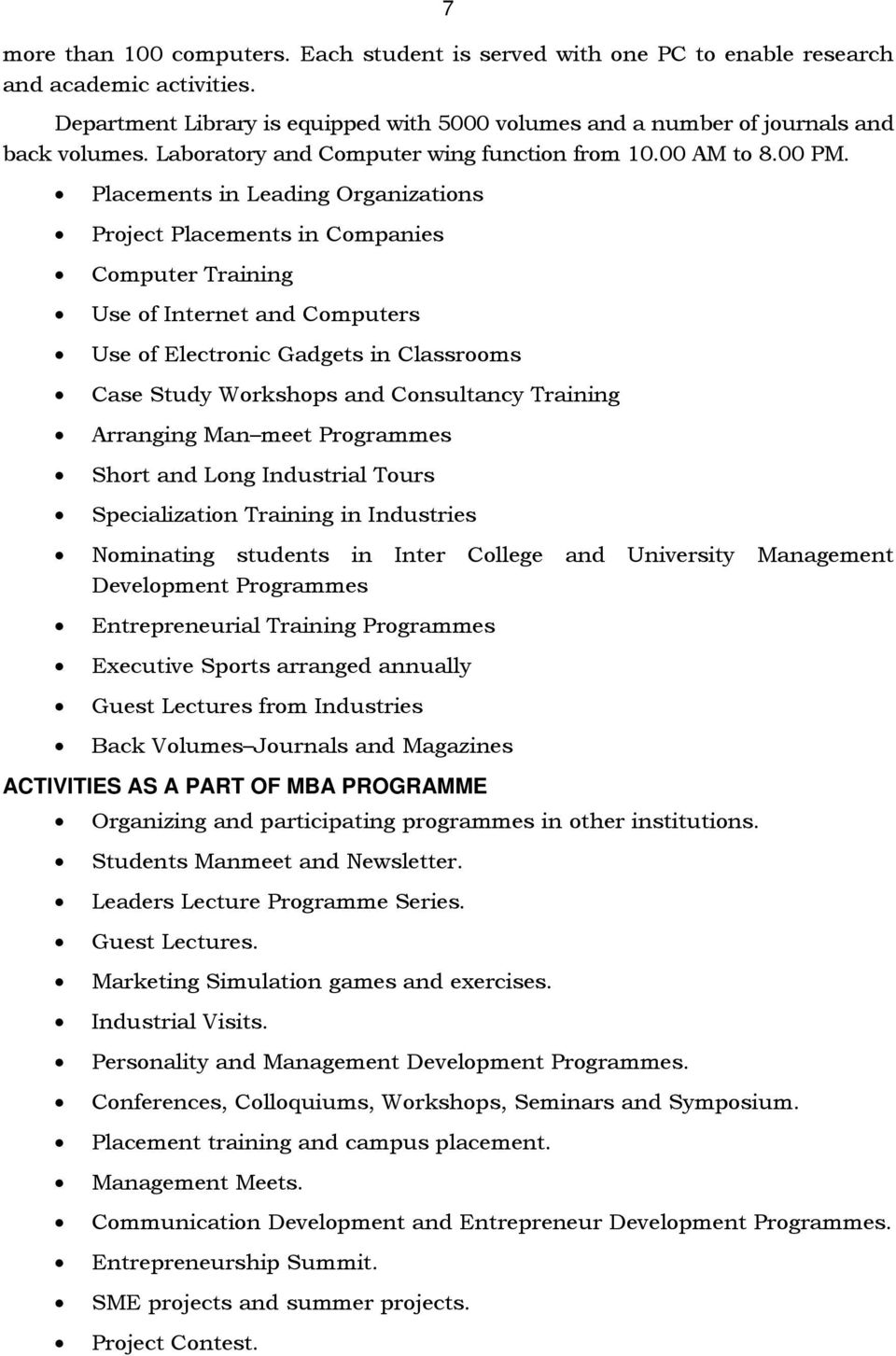 Placements in Leading Organizations Project Placements in Companies Computer Training Use of Internet and Computers Use of Electronic Gadgets in Classrooms Case Study Workshops and Consultancy