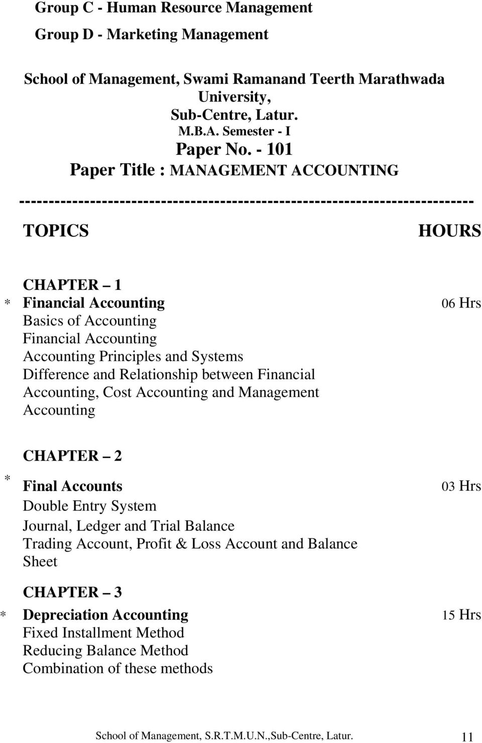 Financial Accounting Accounting Principles and Systems Difference and Relationship between Financial Accounting, Cost Accounting and Management Accounting * CHAPTER 2 Final Accounts Double Entry