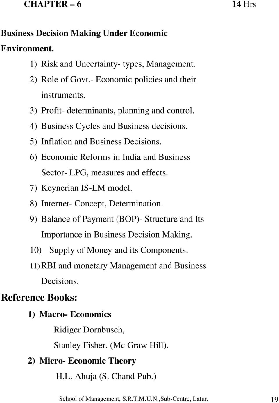 6) Economic Reforms in India and Business Sector- LPG, measures and effects. 7) Keynerian IS-LM model. 8) Internet- Concept, Determination.