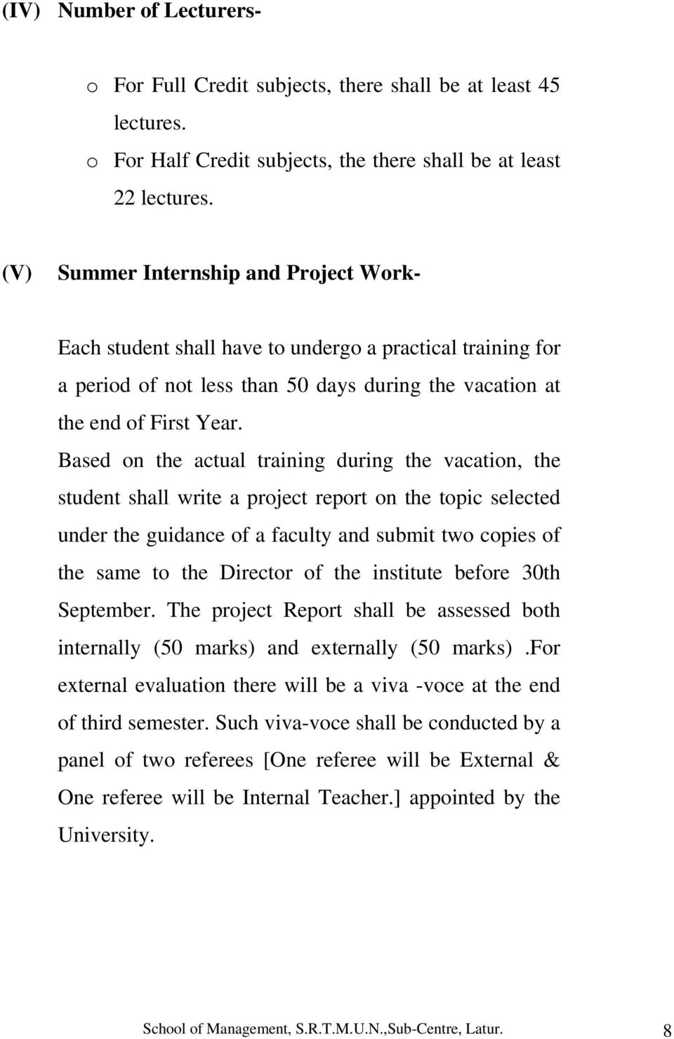 Based on the actual training during the vacation, the student shall write a project report on the topic selected under the guidance of a faculty and submit two copies of the same to the Director of