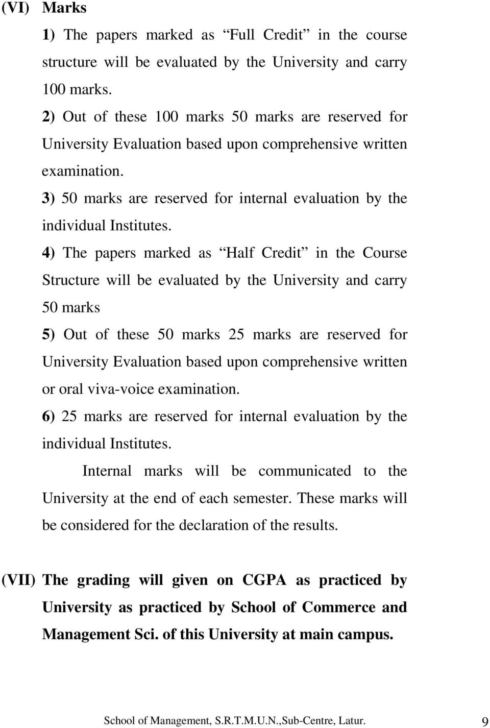 4) The papers marked as Half Credit in the Course Structure will be evaluated by the University and carry 50 marks 5) Out of these 50 marks 25 marks are reserved for University Evaluation based upon