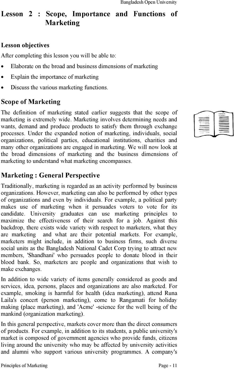 Scope of Marketing The definition of marketing stated earlier suggests that the scope of marketing is extremely wide.