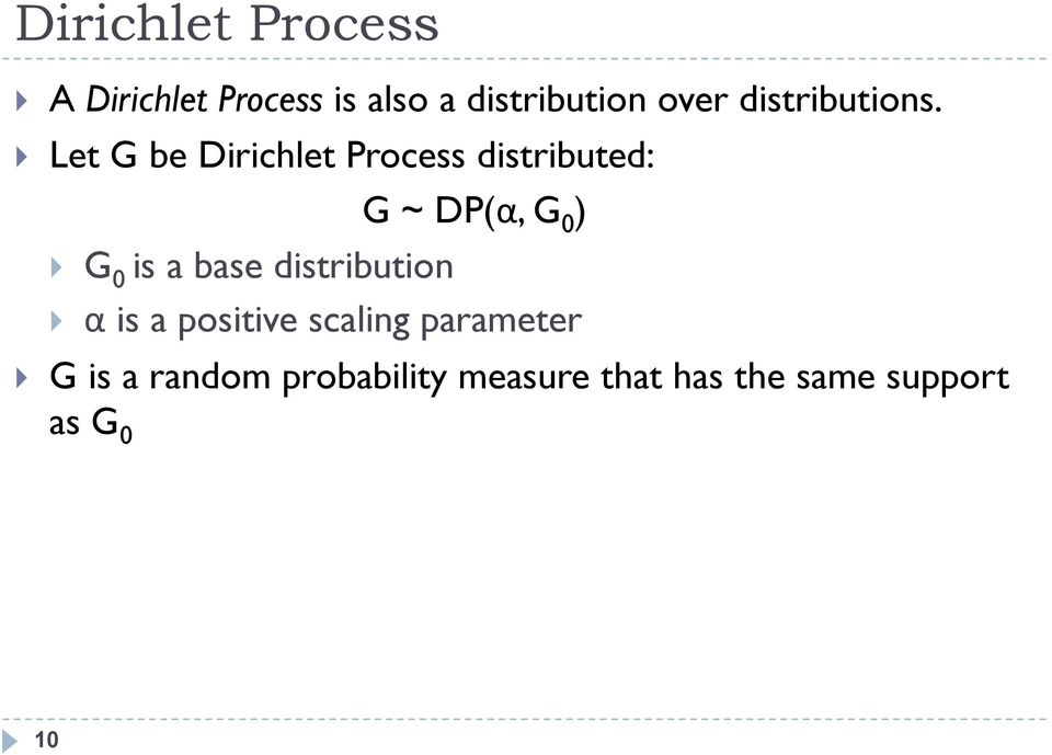 Let G be Dirichlet Process distributed: G 0 is a base distribution