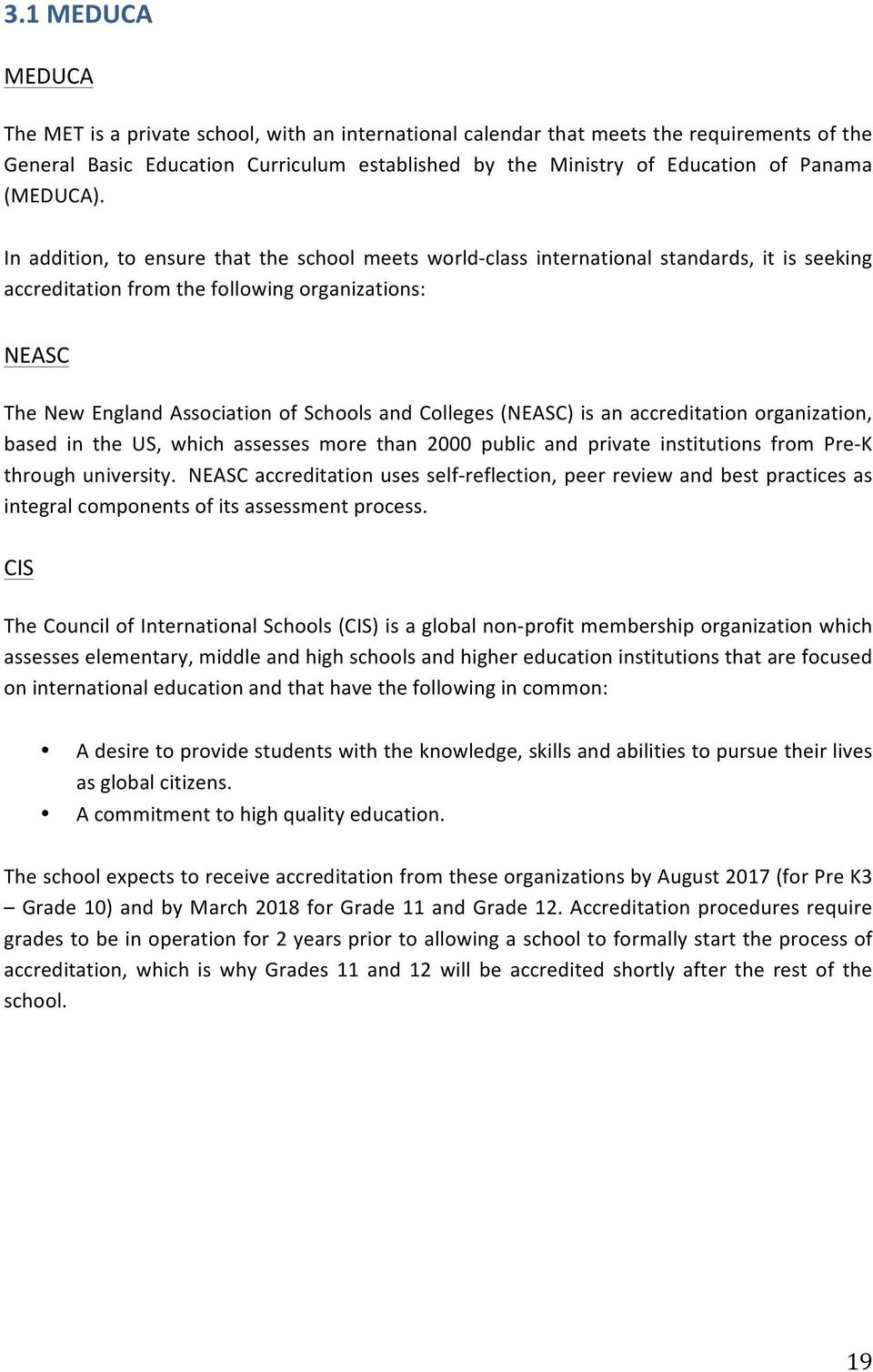 In addition, to ensure that the school meets world- class international standards, it is seeking accreditation from the following organizations: NEASC The New England Association of Schools and