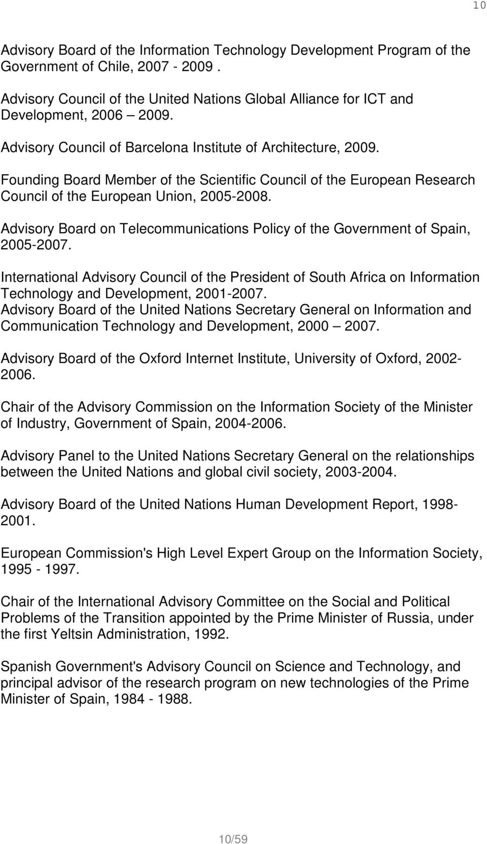 Advisory Board on Telecommunications Policy of the Government of Spain, 2005-2007. International Advisory Council of the President of South Africa on Information Technology and Development, 2001-2007.