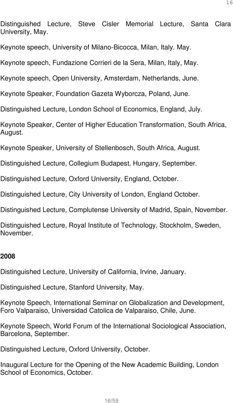 Keynote Speaker, Center of Higher Education Transformation, South Africa, August. Keynote Speaker, University of Stellenbosch, South Africa, August.