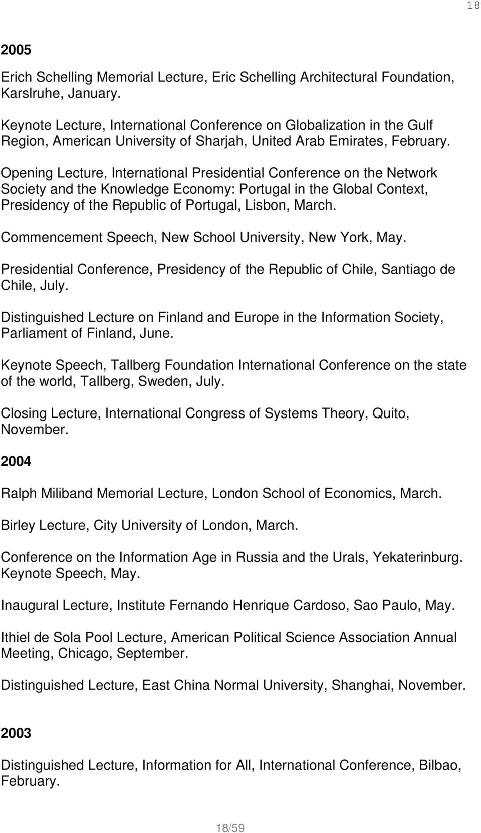Opening Lecture, International Presidential Conference on the Network Society and the Knowledge Economy: Portugal in the Global Context, Presidency of the Republic of Portugal, Lisbon, March.