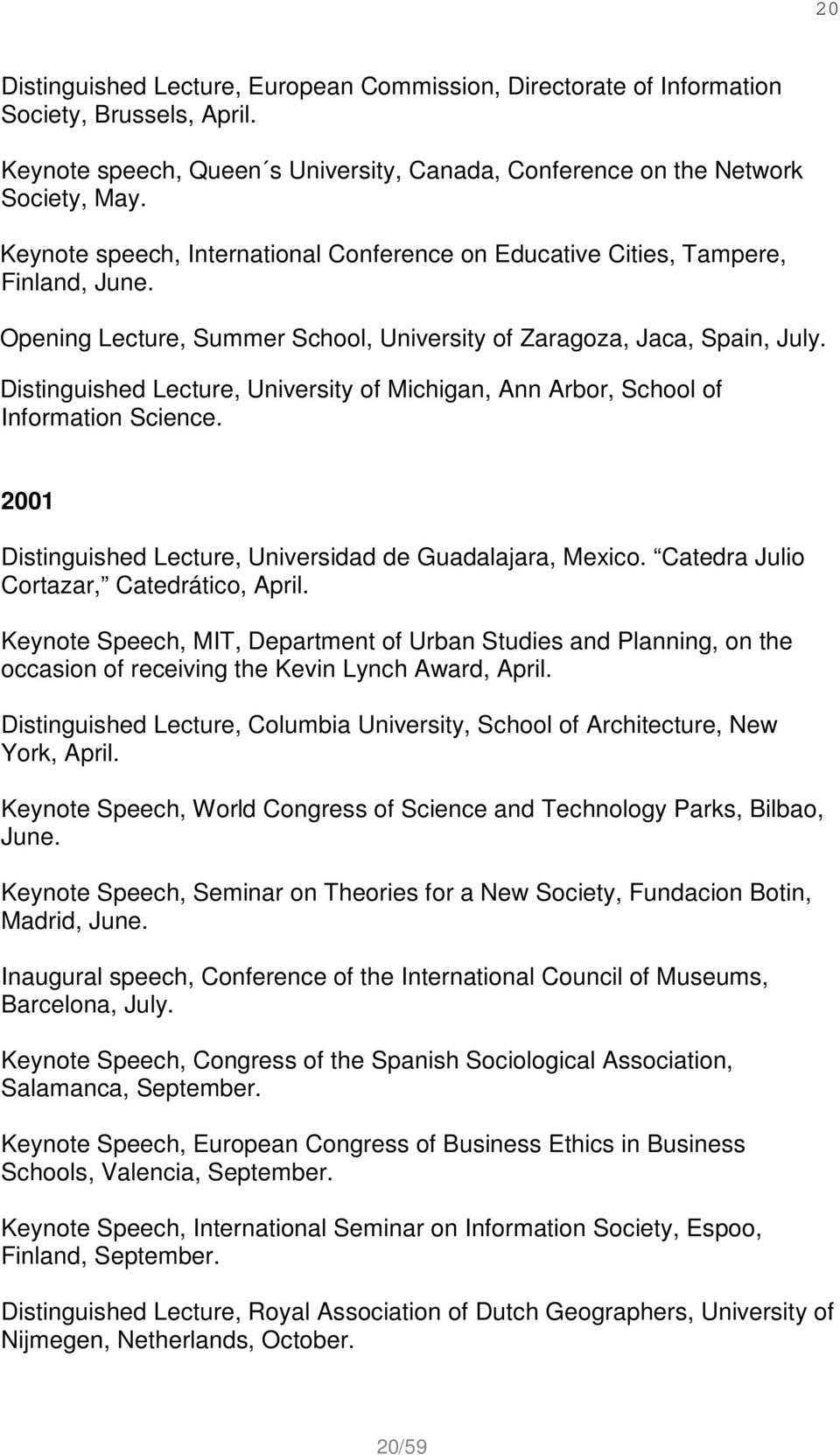 Distinguished Lecture, University of Michigan, Ann Arbor, School of Information Science. 2001 Distinguished Lecture, Universidad de Guadalajara, Mexico. Catedra Julio Cortazar, Catedrático, April.
