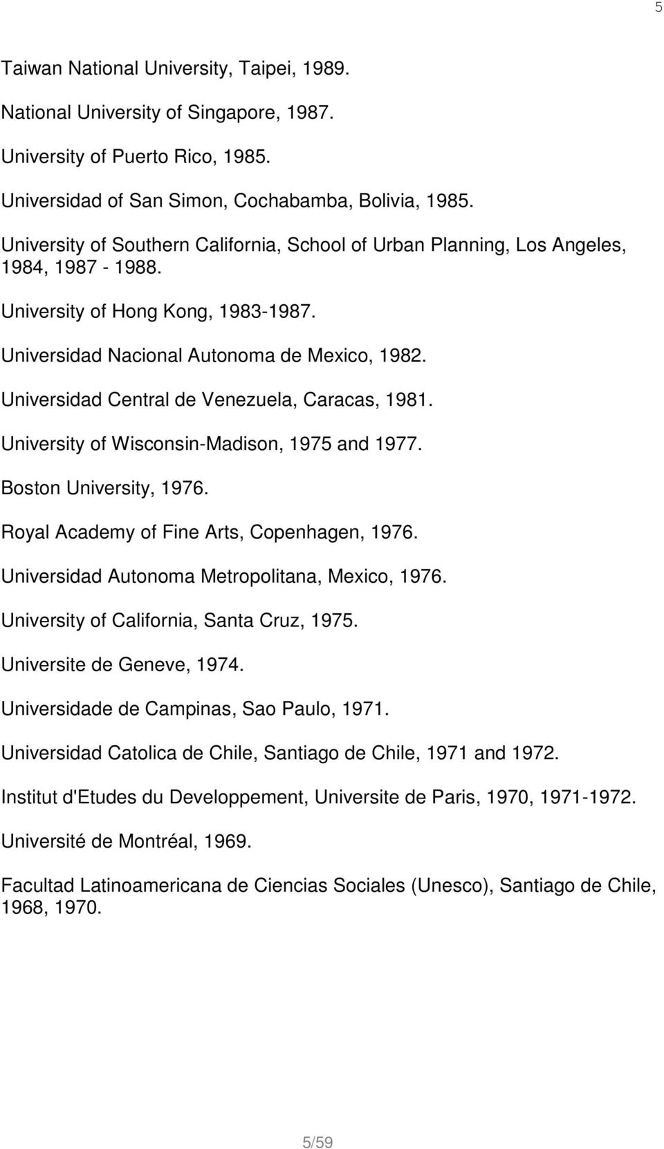 Universidad Central de Venezuela, Caracas, 1981. University of Wisconsin-Madison, 1975 and 1977. Boston University, 1976. Royal Academy of Fine Arts, Copenhagen, 1976.